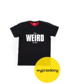 To Weird To Live