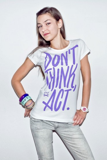 DON'T THINK, ACT